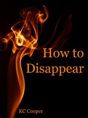 How to Disappear NOW ebook by KC Cooper