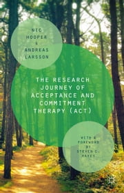 The Research Journey of Acceptance and Commitment Therapy (ACT) ebook by Nic Hooper,Andreas Larsson