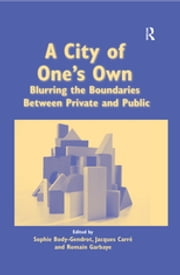 A City of One's Own - Blurring the Boundaries Between Private and Public ebook by Sophie Body-Gendrot, Jacques Carré