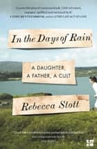 In the Days of Rain: WINNER OF THE 2017 COSTA BIOGRAPHY AWARD ebook by Rebecca Stott