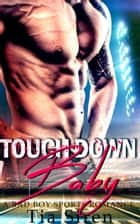 Touchdown Baby: A Bad Boy Sports Romance ebook by Tia Siren