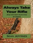 Always Take Your Rifle ebook by Sean Jeffries