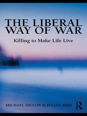 The Liberal Way of War - Killing to Make Life Live ebook by Michael Dillon,Julian Reid