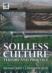 Soilless Culture: Theory and Practice ebook by Michael Raviv,Michael Raviv,J. Heinrich Lieth