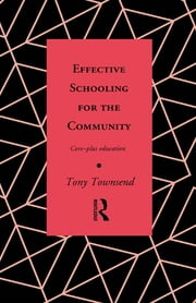 Effective Schooling for the Community - Core-Plus Education ebook by Tony Townsend