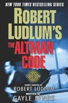 Robert Ludlum's The Altman Code ebook by Robert Ludlum,Gayle Lynds