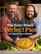 The Hairy Bikers' Perfect Pies - The Ultimate Pie Bible from the Kings of Pies ebook by Hairy Bikers
