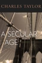A Secular Age ebook by Charles TAYLOR