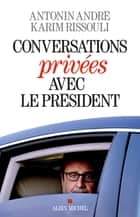 Conversations privées avec le Président ebook by Karim Rissouli, Antonin André