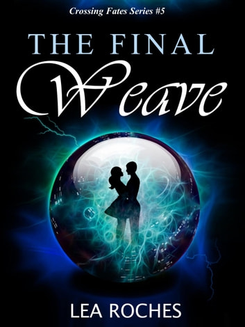 The Final Weave - Crossing Fates, #5 ebook by Lea Roches