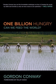 One Billion Hungry - Can We Feed the World? ebook by Gordon Conway