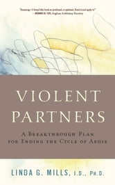 Violent Partners - A Breakthrough Plan for Ending the Cycle of Abuse ebook by Linda G. Mills
