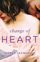 Change of Heart ebook by Nicole Jacquelyn