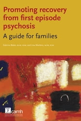Promoting Recovery from First Episode Psychosis - A Guide for Families ebook by Sabrina Baker, MSW, RSW,Lisa Martens, MSW, RSW
