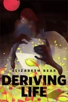 Deriving Life - A Tor.com Original ebook by Elizabeth Bear