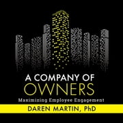 A Company Of Owners - Maximizing Employee Engagement ebook by Daren Martin