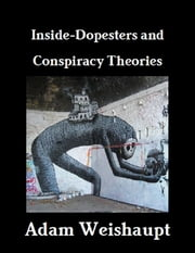Inside-Dopesters and Conspiracy Theories ebook by Adam Weishaupt
