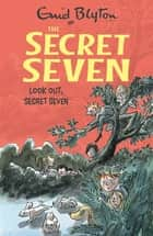 Look Out, Secret Seven - Book 14 ebook by Enid Blyton