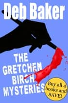 Gretchen Birch Boxed Set (Books 1-4) ebook by Deb Baker