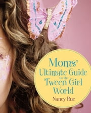 Moms' Ultimate Guide to the Tween Girl World ebook by Nancy N. Rue