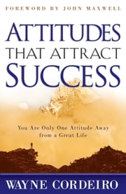 Attitudes That Attract Success ebook by Wayne Cordeiro,John Maxwell