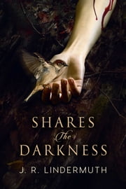 Shares the Darkness ebook by J.R. Lindermuth