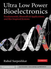 Ultra Low Power Bioelectronics - Fundamentals, Biomedical Applications, and Bio-Inspired Systems ebook by Rahul Sarpeshkar