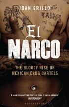 El Narco - The Bloody Rise of Mexican Drug Cartels ebook by Ioan Grillo