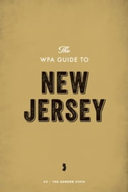 The WPA Guide to New Jersey - The Garden State ebook by Federal Writers' Project