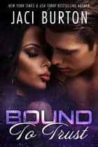Bound to Trust ebook by Jaci Burton