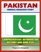 Pakistan: Federal Research Study and Country Profile with Comprehensive Information, History, and Analysis - Politics, Economy, Military, Islamabad ebook by Progressive Management