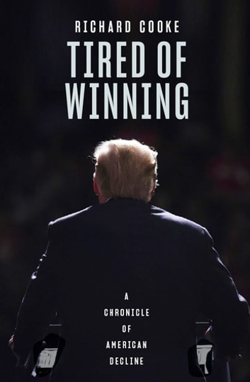 Tired of Winning - A Chronicle of American Decline ebook by Richard Cooke