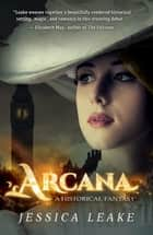 Arcana - A Novel of the Sylvani ebook by Jessica Leake