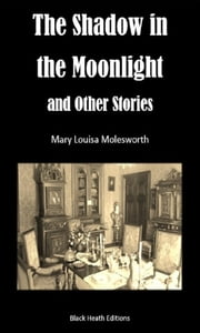 The Shadow in the Moonlight and Other Stories ebook by Mary Louisa Molesworth