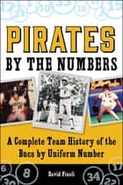 Pirates By the Numbers - A Complete Team History of the Bucs By Uniform Number ebook by David Finoli