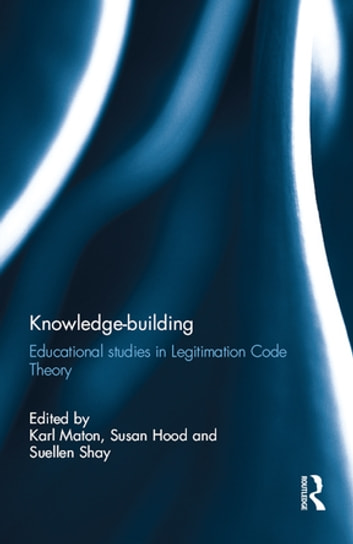 Knowledge-building - Educational studies in Legitimation Code Theory ebook by