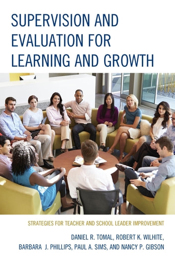 Supervision and Evaluation for Learning and Growth - Strategies for Teacher and School Leader Improvement ebook by Nancy Gibson,Robert K. Wilhite,Paul A. Sims,Barbara Phillips,Daniel R. Tomal