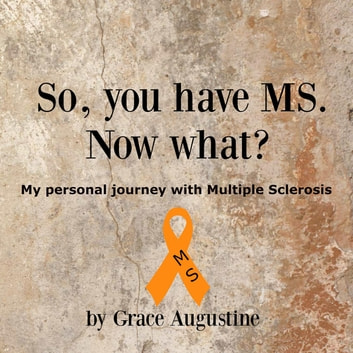 So You Have MS. Now What? ebook by Grace Augustine