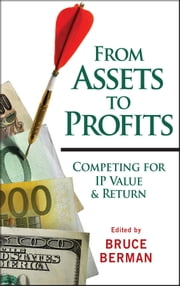 From Assets to Profits - Competing for IP Value and Return ebook by Bruce Berman