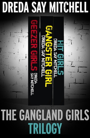 The Gangland Girls Trilogy - Geezer Girls, Gangster Girl, Hit Girls ebook by Dreda Say Mitchell