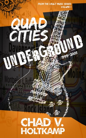 Quad Cities Underground - 1999-2005 ebook by Chad V. Holtkamp