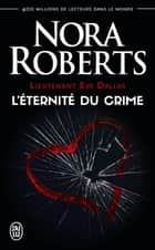 Lieutenant Eve Dallas (Tome 24.5) - L'éternité du crime ebook by Nora Roberts, Laurence Murphy
