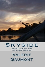 Skyside: Book Five of the Channel Rider Series ebook by Valerie Gaumont