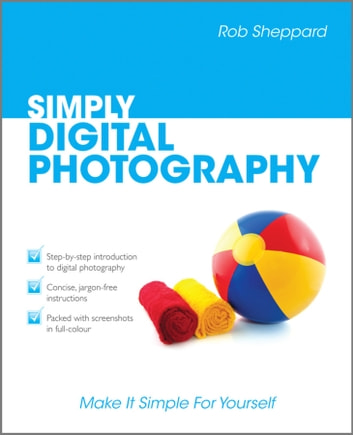 Simply Digital Photography ebook by Rob Sheppard