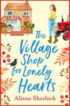 The Village Shop for Lonely Hearts - The perfect feel-good read for 2021 ebook by Alison Sherlock
