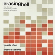 Erasing Hell - What God said about eternity, and the things we made up audiobook by Francis Chan, Preston Sprinkle