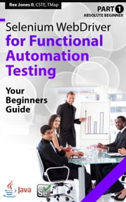 Absolute Beginner (Part 1) Selenium WebDriver for Functional Automation Testing ebook by Rex Jones