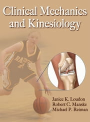 Clinical Mechanics and Kinesiology ebook by Janice Loudon,Robert Manske,Michael Reiman