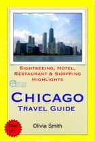 Chicago, Illinois Travel Guide - Sightseeing, Hotel, Restaurant & Shopping Highlights (Illustrated) ebook by Olivia Smith