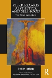 Kierkegaard, Aesthetics, and Selfhood - The Art of Subjectivity ebook by Peder Jothen